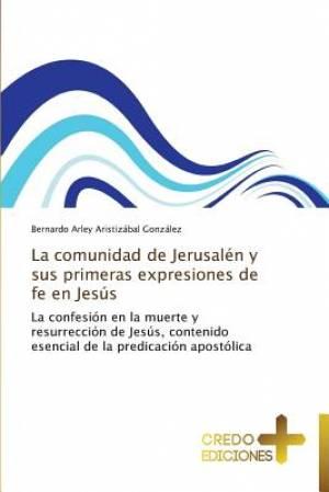 La Comunidad de Jerusalen y Sus Primeras Expresiones de Fe En Jesus