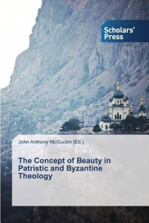 The Concept of Beauty in Patristic and Byzantine Theology