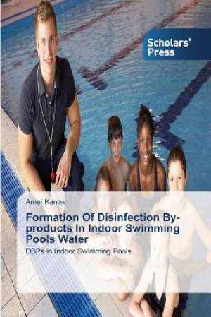 Formation of Disinfection By-Products in Indoor Swimming Pools Water