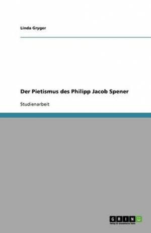 Der Pietismus Des Philipp Jacob Spener