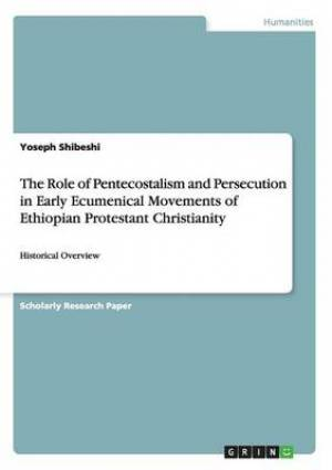 The Role of Pentecostalism and Persecution in Early Ecumenical Movements of Ethiopian Protestant Christianity