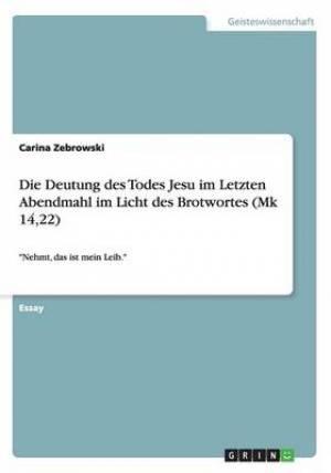 Die Deutung Des Todes Jesu Im Letzten Abendmahl Im Licht Des Brotwortes (Mk 14,22)