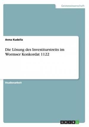 Die Losung Des Investiturstreits Im Wormser Konkordat 1122