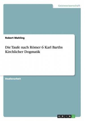 Die Taufe Nach Romer 6 Karl Barths Kirchlicher Dogmatik