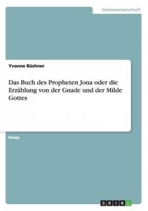 Das Buch Des Propheten Jona Oder Die Erzahlung Von Der Gnade Und Der Milde Gottes