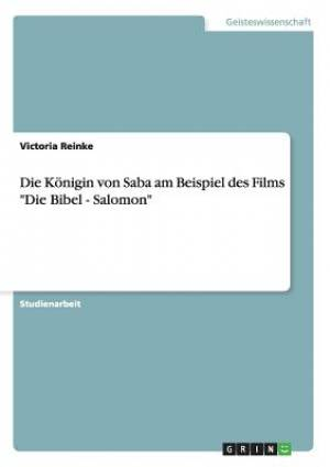 """Die Konigin Von Saba Am Beispiel Des Films """"Die Bibel - Salomon"""""""