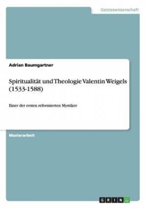 Spiritualitat Und Theologie Valentin Weigels (1533-1588)