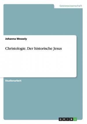 Christologie. Der Historische Jesus
