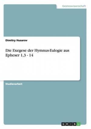 Die Exegese Der Hymnus-Eulogie Aus Epheser 1,3 - 14