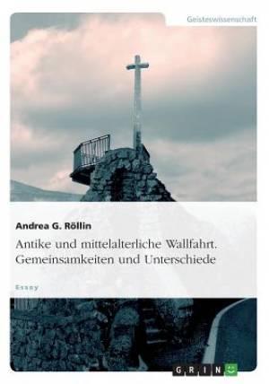 Antike Und Mittelalterliche Wallfahrt. Gemeinsamkeiten Und Unterschiede