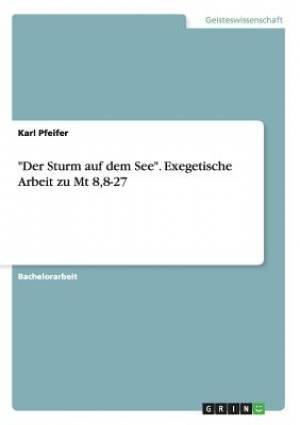 Der Sturm Auf Dem See. Exegetische Arbeit Zu MT 8,8-27