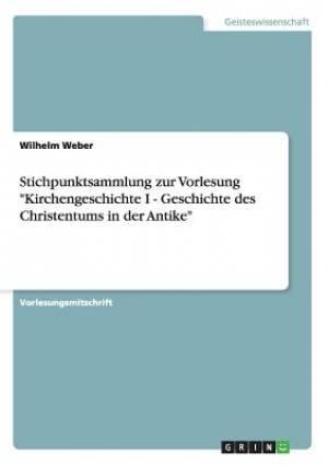 """Stichpunktsammlung Zur Vorlesung """"Kirchengeschichte I - Geschichte Des Christentums in Der Antike"""""""