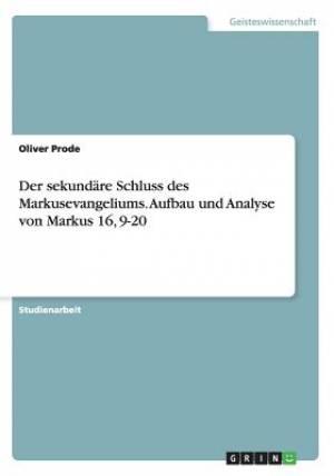Der Sekundare Schluss Des Markusevangeliums. Aufbau Und Analyse Von Markus 16, 9-20
