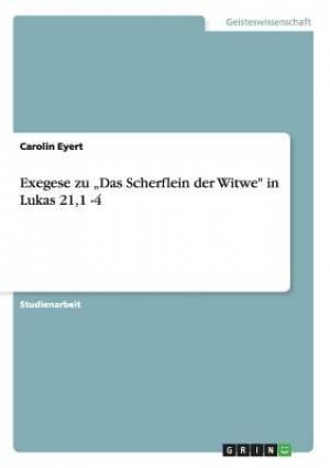 Exegese Zu Das Scherflein Der Witwe in Lukas 21,1 -4