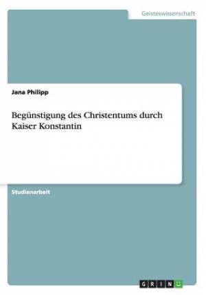 Begunstigung Des Christentums Durch Kaiser Konstantin