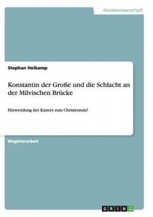 Konstantin Der Grosse Und Die Schlacht an Der Milvischen Brucke