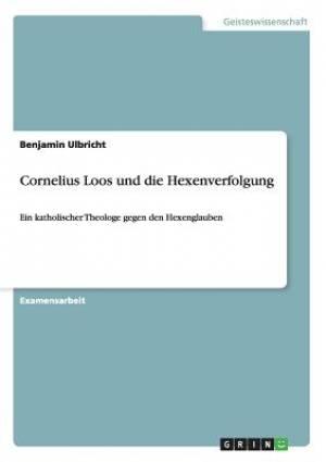 Cornelius Loos Und Die Hexenverfolgung