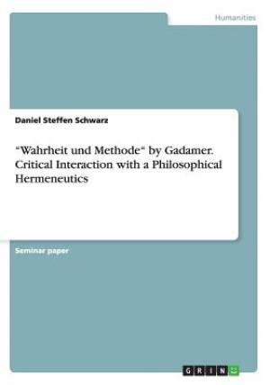 Wahrheit Und Methode by Gadamer. Critical Interaction with a Philosophical Hermeneutics