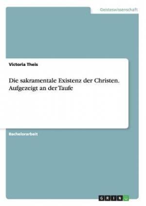 Die Sakramentale Existenz Der Christen. Aufgezeigt an Der Taufe