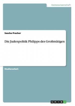 Die Judenpolitik Philipps Des Grossmutigen