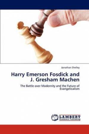 Harry Emerson Fosdick and J. Gresham Machen