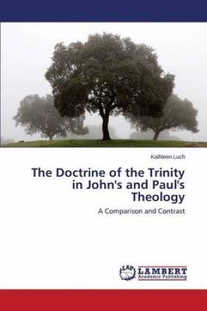 The Doctrine of the Trinity in John's and Paul's Theology