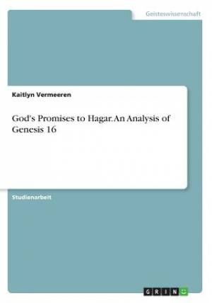 God's Promises to Hagar. an Analysis of Genesis 16