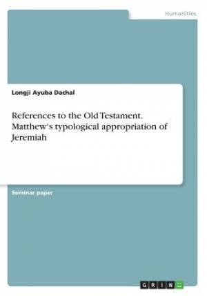 References to the Old Testament. Matthew's typological appropriation of Jeremiah