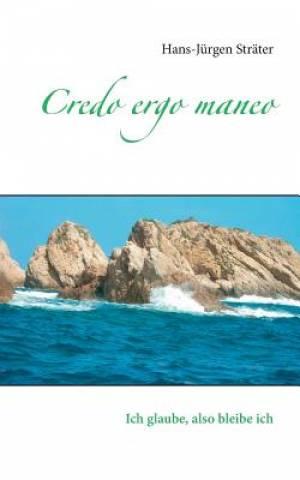 Credo Ergo Maneo