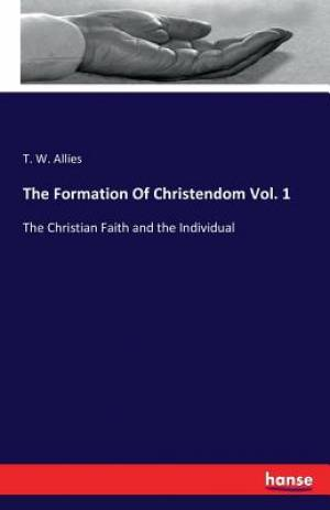 The Formation Of Christendom Vol. 1