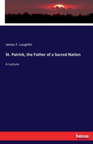 St. Patrick, the Father of a Sacred Nation