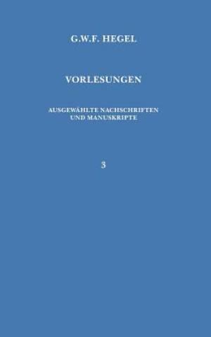 Vorlesungen. Ausgewahlte Nachschriften Und Manuskripte / Vorlesungen Uber Die Philosophie Der Religion