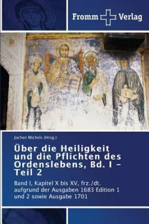 Uber Die Heiligkeit Und Die Pflichten Des Ordenslebens, Bd. I - Teil 2