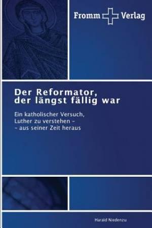 Der Reformator, Der Langst Fallig War