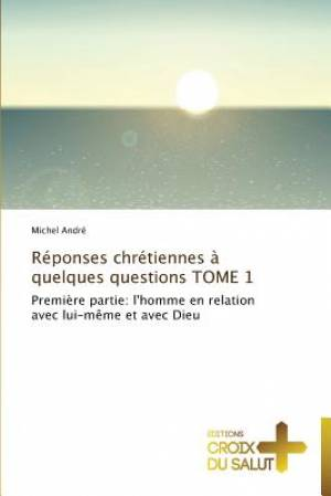 Reponses Chretiennes a Quelques Questions Tome 1