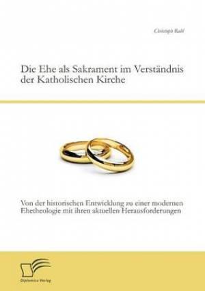 Die Ehe ALS Sakrament Im Verstandnis Der Katholischen Kirche