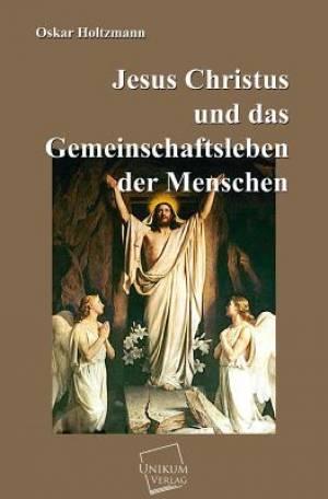 Jesus Christus Und Das Gemeinschaftsleben Der Menschen