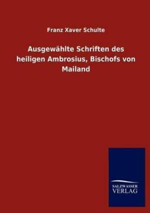 Ausgew Hlte Schriften Des Heiligen Ambrosius, Bischofs Von Mailand