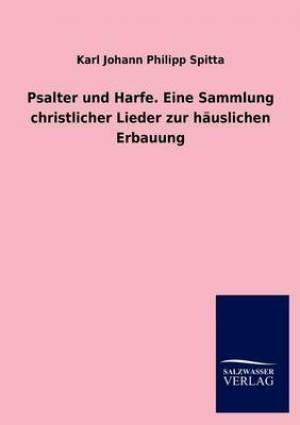 Psalter Und Harfe. Eine Sammlung Christlicher Lieder Zur Hauslichen Erbauung
