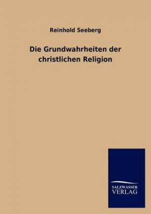 Die Grundwahrheiten Der Christlichen Religion
