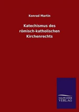 Katechismus Des Romisch-Katholischen Kirchenrechts