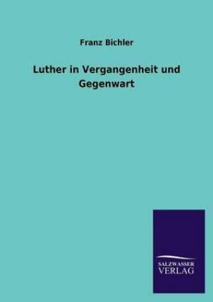 Luther in Vergangenheit Und Gegenwart