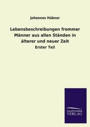 Lebensbeschreibungen Frommer Manner Aus Allen Standen in Alterer Und Neuer Zeit