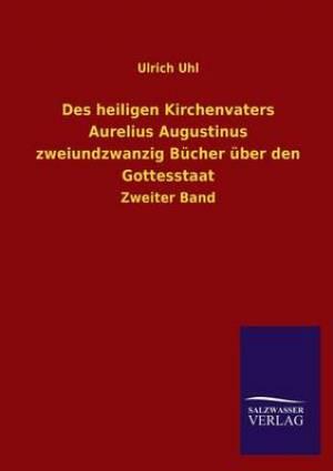 Des Heiligen Kirchenvaters Aurelius Augustinus Zweiundzwanzig Bucher Uber Den Gottesstaat