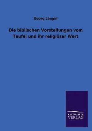 Die Biblischen Vorstellungen Vom Teufel Und Ihr Religioser Wert