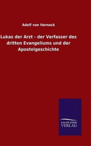 Lukas Der Arzt - Der Verfasser Des Dritten Evangeliums Und Der Apostelgeschichte
