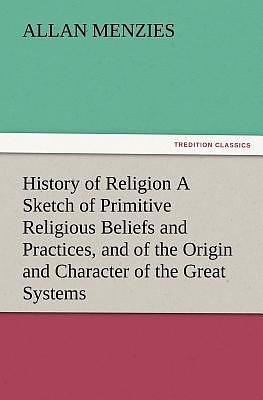 History of Religion a Sketch of Primitive Religious Beliefs and Practices, and of the Origin and Character of the Great Systems