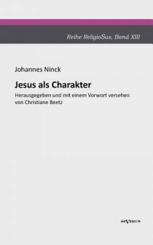 Jesus ALS Charakter. Eine Psychologische Untersuchung Seiner Pers Nlichkeit