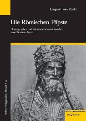 Die Romischen Papste in Den Letzten Vier Jahrhunderten