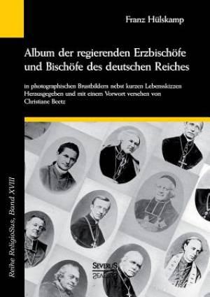 Album Der Regierenden Erzbischofe Und Bischofe Des Deutschen Reiches Von 1873 in Photographischen Brustbildern Nebst Kurzen Lebensskizzen